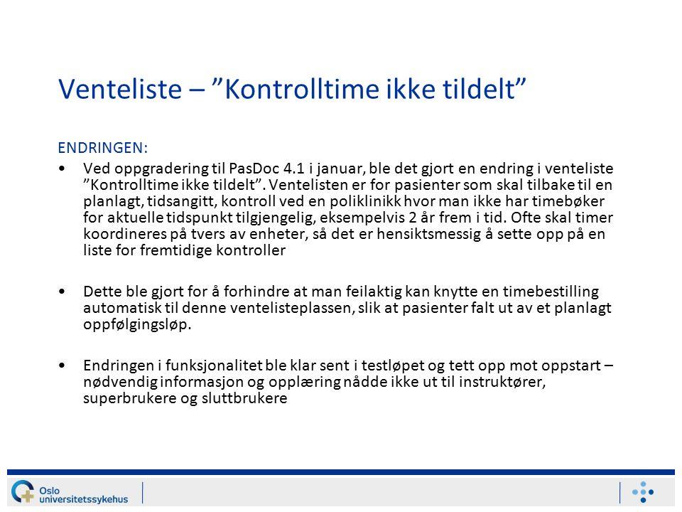 Venteliste – Kontrolltime ikke tildelt ENDRINGEN: Ved oppgradering til PasDoc 4.1 i januar, ble det gjort en endring i venteliste Kontrolltime ikke tildelt .