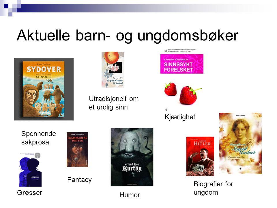 Aktuelle barn- og ungdomsbøker Biografier for ungdom Fantacy Humor Spennende sakprosa Grøsser Utradisjonelt om et urolig sinn Kjærlighet