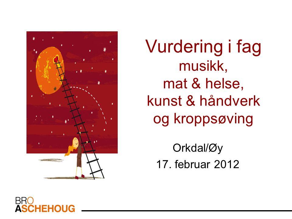 Vurdering i fag musikk, mat & helse, kunst & håndverk og kroppsøving Orkdal/Øy 17. februar 2012
