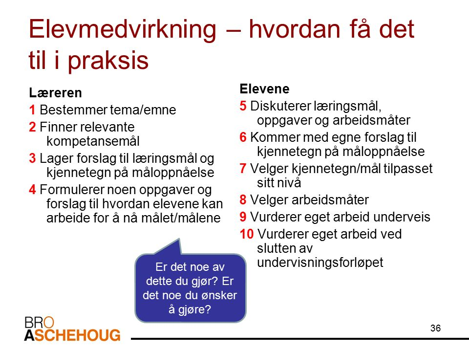 36 Elevmedvirkning – hvordan få det til i praksis Læreren 1 Bestemmer tema/emne 2 Finner relevante kompetansemål 3 Lager forslag til læringsmål og kje