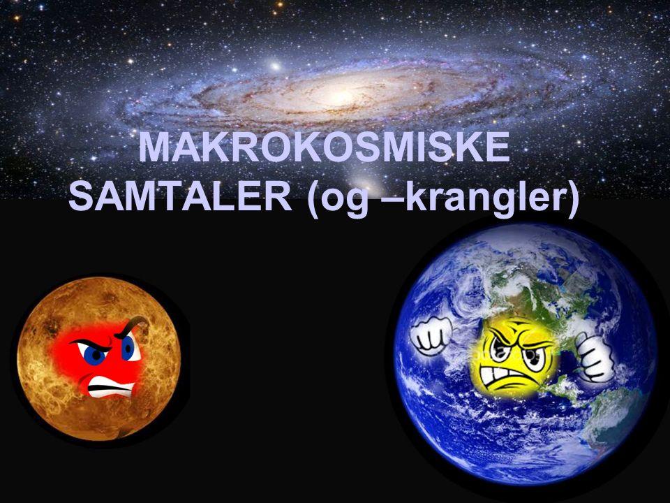 MAKROKOSMISKE SAMTALER (og –krangler)