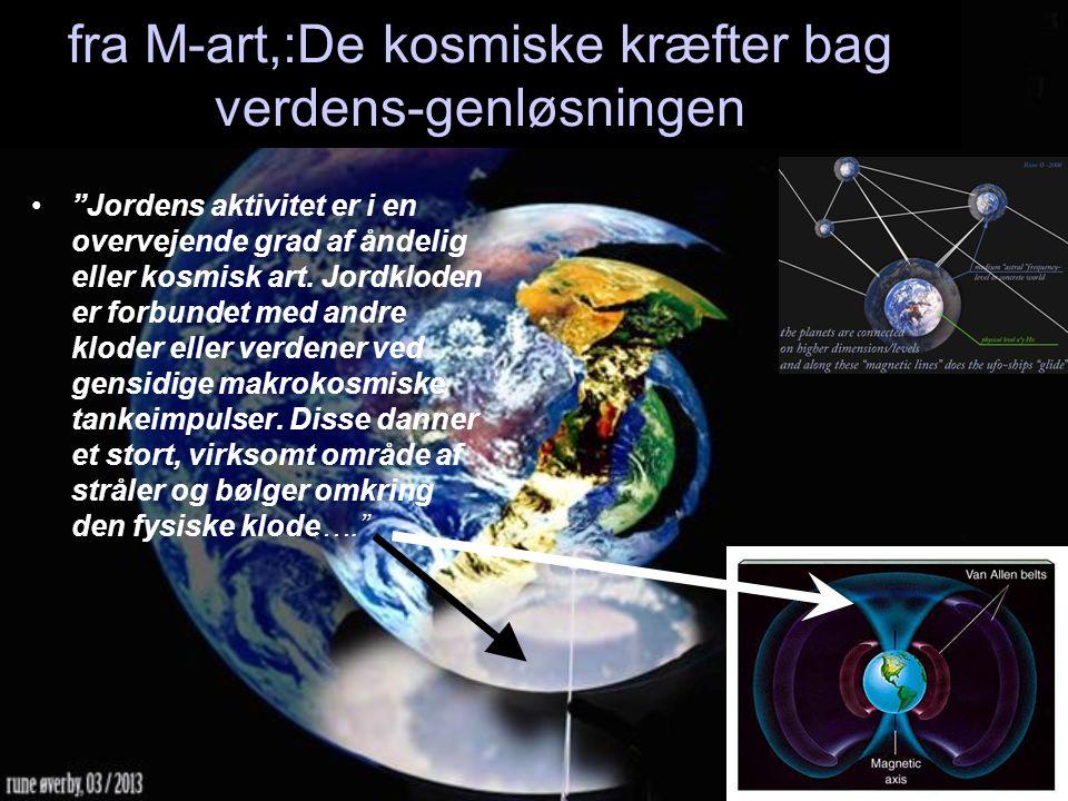 fra M-art,:De kosmiske kræfter bag verdens-genløsningen Jordens aktivitet er i en overvejende grad af åndelig eller kosmisk art.