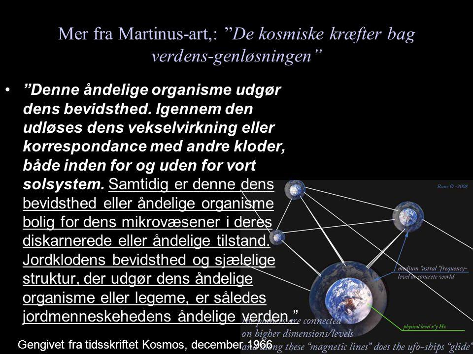 Mer fra Martinus-art,: De kosmiske kræfter bag verdens-genløsningen Denne åndelige organisme udgør dens bevidsthed.
