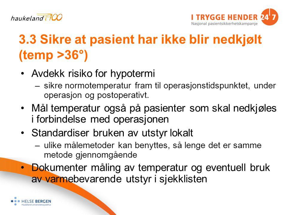 3.3 Sikre at pasient har ikke blir nedkjølt (temp >36°) Avdekk risiko for hypotermi –sikre normotemperatur fram til operasjonstidspunktet, under operasjon og postoperativt.