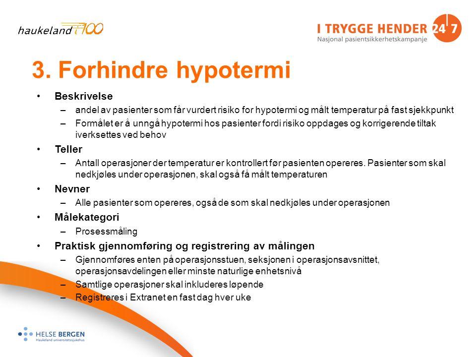 3. Forhindre hypotermi Beskrivelse –andel av pasienter som får vurdert risiko for hypotermi og målt temperatur på fast sjekkpunkt –Formålet er å unngå