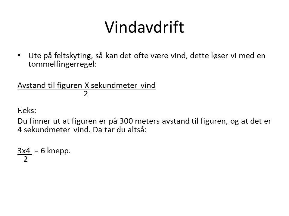 Vindavdrift Ute på feltskyting, så kan det ofte være vind, dette løser vi med en tommelfingerregel: Avstand til figuren X sekundmeter vind 2 F.eks: Du finner ut at figuren er på 300 meters avstand til figuren, og at det er 4 sekundmeter vind.