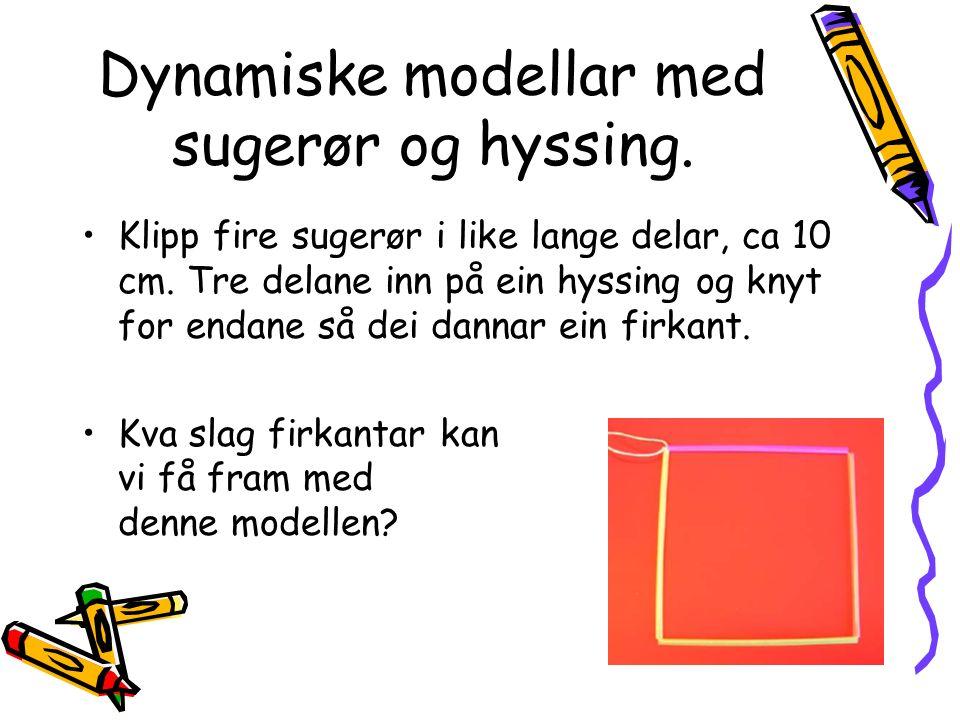 Dynamiske modellar med sugerør og hyssing. Klipp fire sugerør i like lange delar, ca 10 cm.