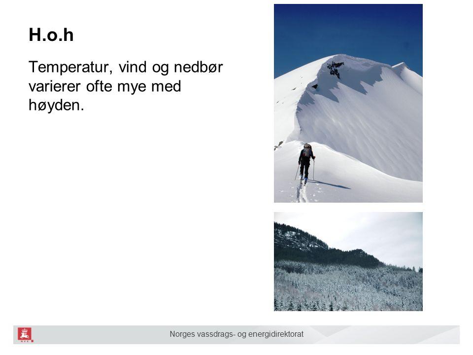 Norges vassdrags- og energidirektorat H.o.h Temperatur, vind og nedbør varierer ofte mye med høyden.