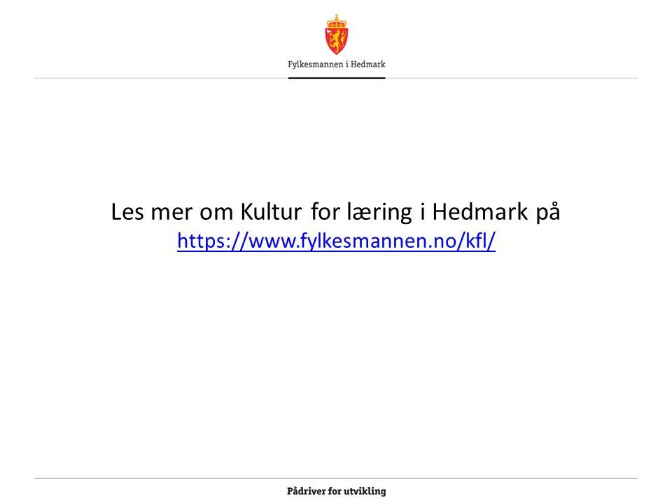Les mer om Kultur for læring i Hedmark på https://www.fylkesmannen.no/kfl/ https://www.fylkesmannen.no/kfl/