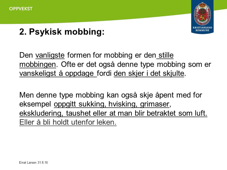 2. Psykisk mobbing: Den vanligste formen for mobbing er den stille mobbingen.
