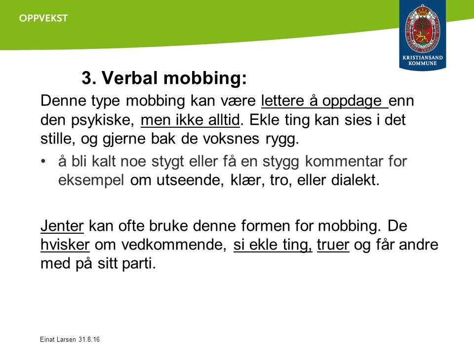 Denne type mobbing kan være lettere å oppdage enn den psykiske, men ikke alltid.