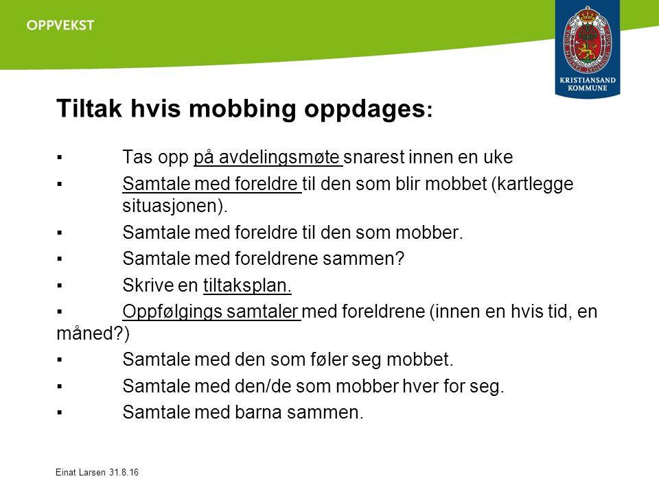 Tiltak hvis mobbing oppdages : ▪ Tas opp på avdelingsmøte snarest innen en uke ▪ Samtale med foreldre til den som blir mobbet (kartlegge situasjonen).