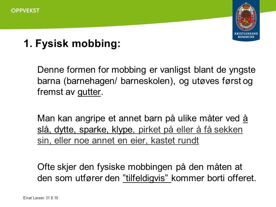 1. Fysisk mobbing: Denne formen for mobbing er vanligst blant de yngste barna (barnehagen/ barneskolen), og utøves først og fremst av gutter. Man kan