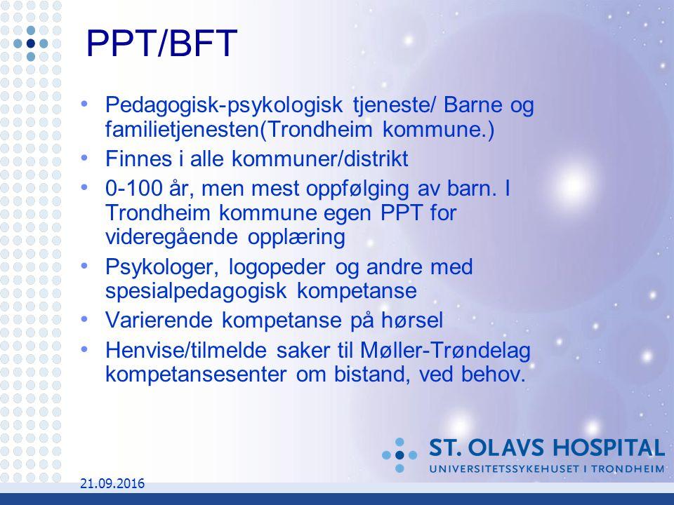 21.09.2016 PPT/BFT Pedagogisk-psykologisk tjeneste/ Barne og familietjenesten(Trondheim kommune.) Finnes i alle kommuner/distrikt 0-100 år, men mest oppfølging av barn.