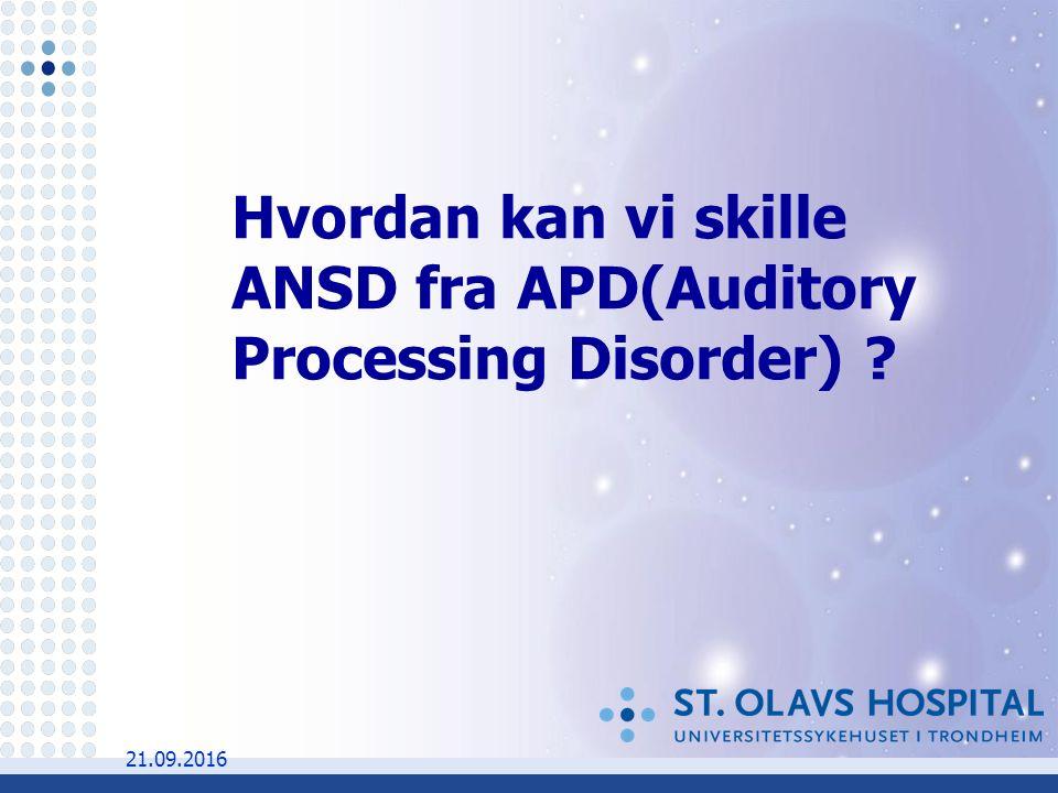 21.09.2016 Hvordan kan vi skille ANSD fra APD(Auditory Processing Disorder)