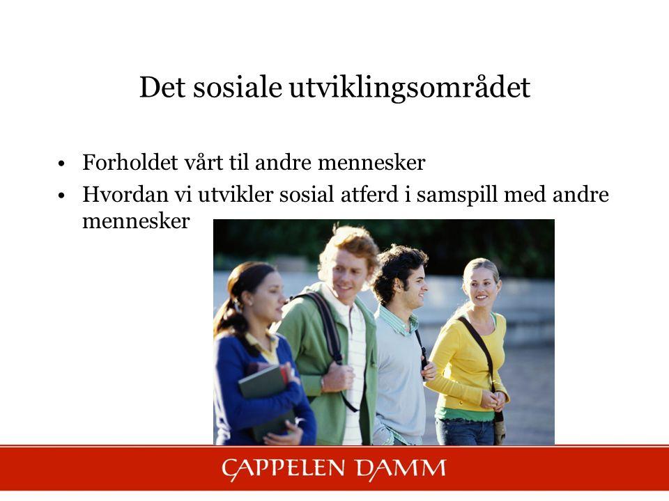 Det sosiale utviklingsområdet Forholdet vårt til andre mennesker Hvordan vi utvikler sosial atferd i samspill med andre mennesker