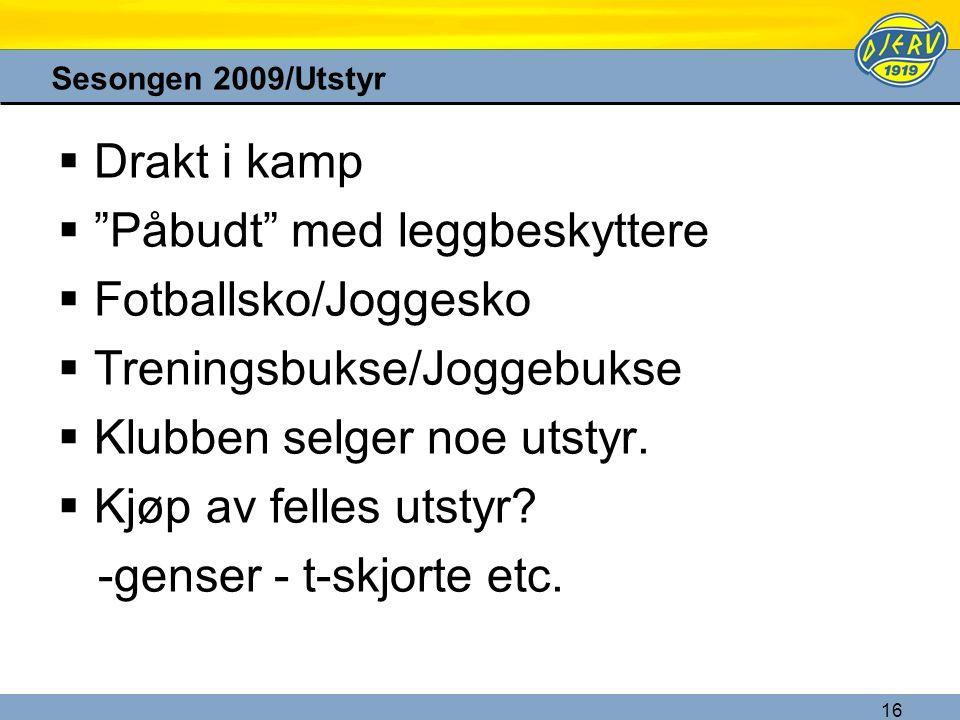 """16 Sesongen 2009/Utstyr  Drakt i kamp  """"Påbudt"""" med leggbeskyttere  Fotballsko/Joggesko  Treningsbukse/Joggebukse  Klubben selger noe utstyr.  K"""