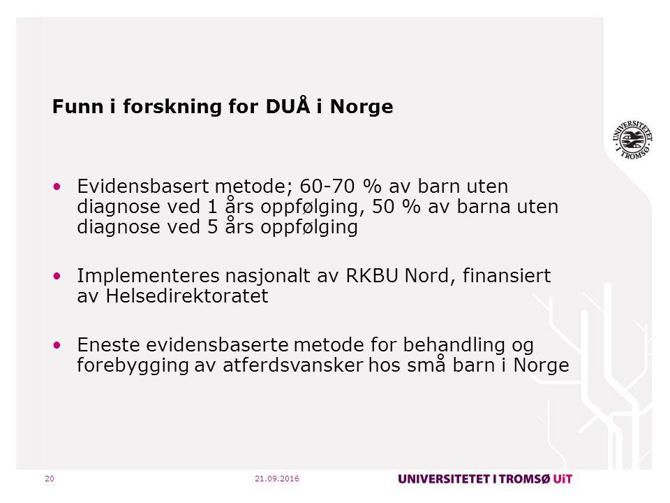 21.09.201621 Forskning og funn på DUÅ som helsefremmende og forebyggende tiltak i Norge Hvordan møte de vanlige utfordringer småbarn gir oss.