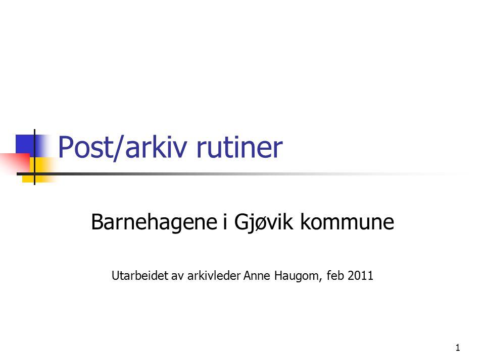 1 Post/arkiv rutiner Barnehagene i Gjøvik kommune Utarbeidet av arkivleder Anne Haugom, feb 2011