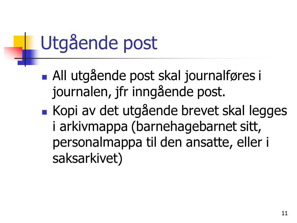 11 Utgående post All utgående post skal journalføres i journalen, jfr inngående post. Kopi av det utgående brevet skal legges i arkivmappa (barnehageb