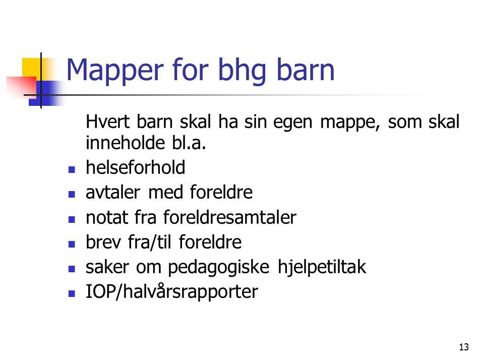 13 Mapper for bhg barn Hvert barn skal ha sin egen mappe, som skal inneholde bl.a. helseforhold avtaler med foreldre notat fra foreldresamtaler brev f