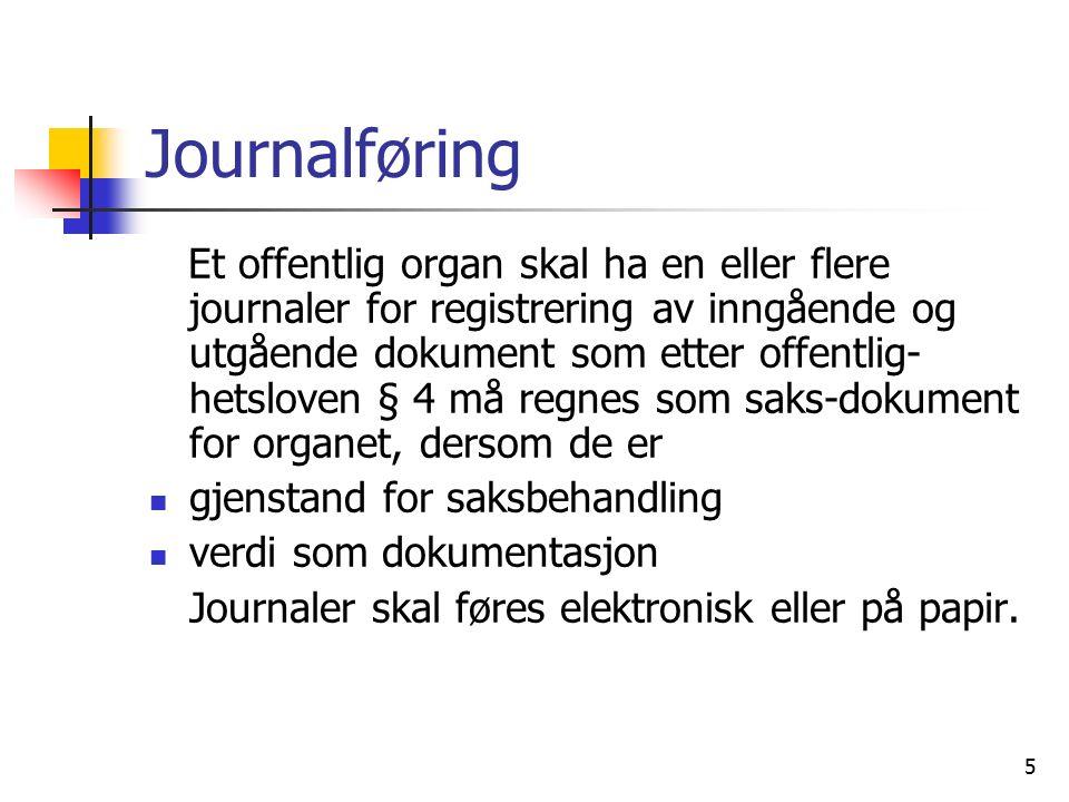 5 Journalføring Et offentlig organ skal ha en eller flere journaler for registrering av inngående og utgående dokument som etter offentlig- hetsloven