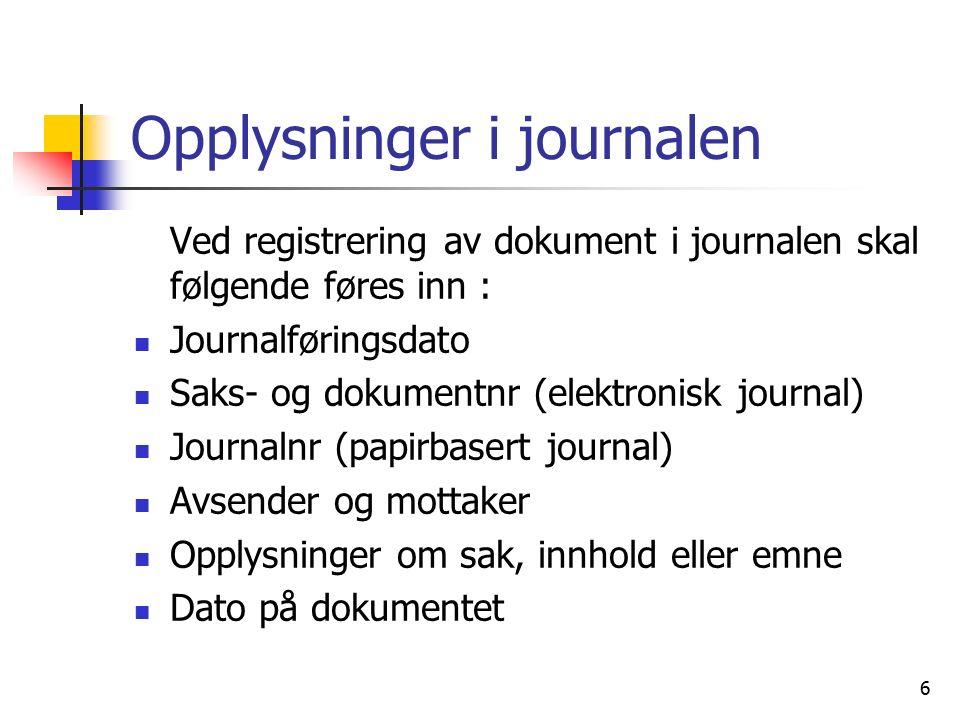 6 Opplysninger i journalen Ved registrering av dokument i journalen skal følgende føres inn : Journalføringsdato Saks- og dokumentnr (elektronisk jour