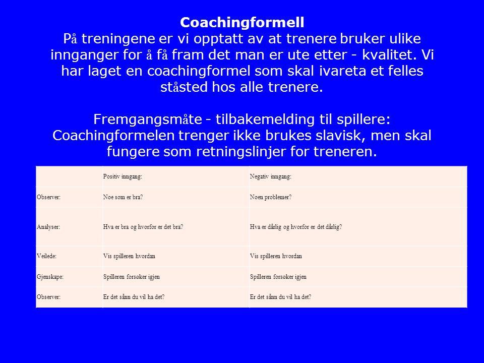 Coachingformell P å treningene er vi opptatt av at trenere bruker ulike innganger for å f å fram det man er ute etter - kvalitet.