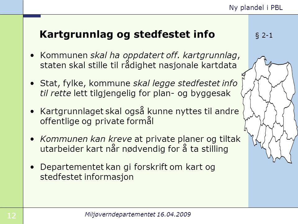 12 Miljøverndepartementet 16.04.2009 Ny plandel i PBL Kartgrunnlag og stedfestet info Kommunen skal ha oppdatert off.