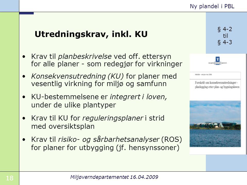 18 Miljøverndepartementet 16.04.2009 Ny plandel i PBL Utredningskrav, inkl.