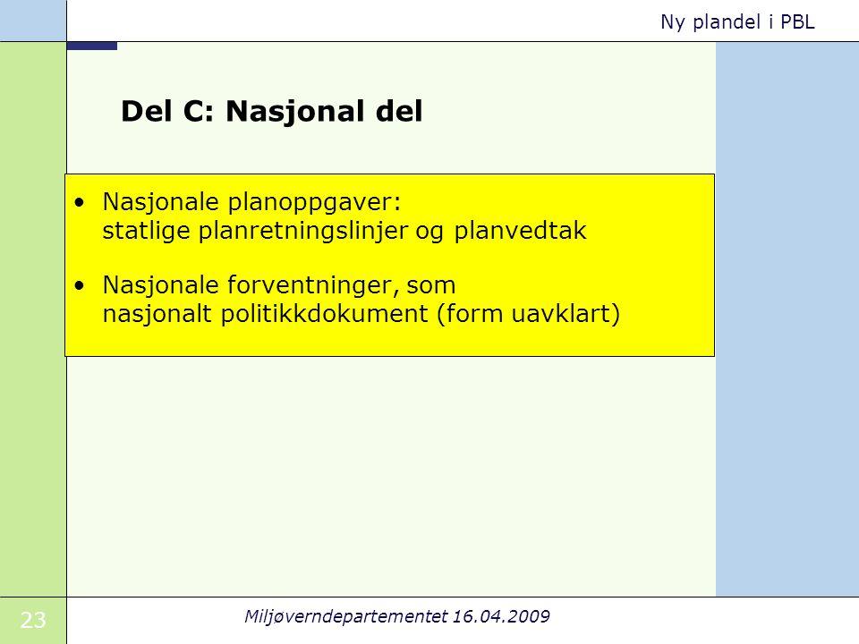 23 Miljøverndepartementet 16.04.2009 Ny plandel i PBL Del C: Nasjonal del Nasjonale planoppgaver: statlige planretningslinjer og planvedtak Nasjonale forventninger, som nasjonalt politikkdokument (form uavklart)