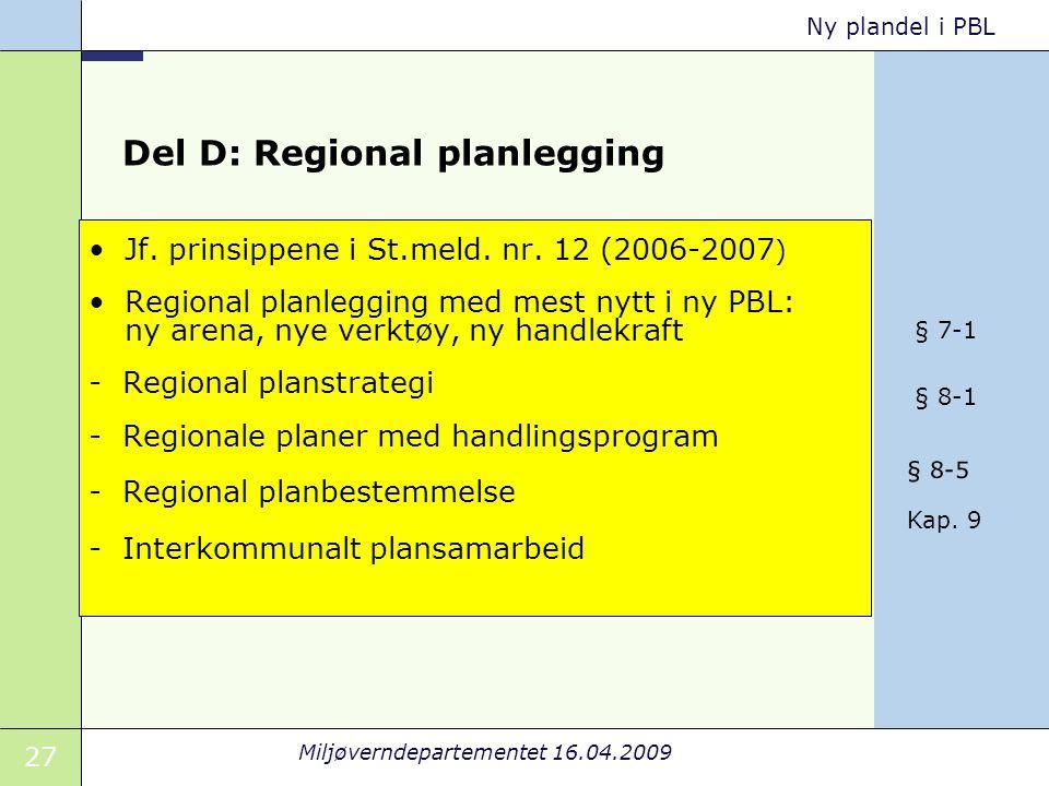 27 Miljøverndepartementet 16.04.2009 Ny plandel i PBL Del D: Regional planlegging Jf.