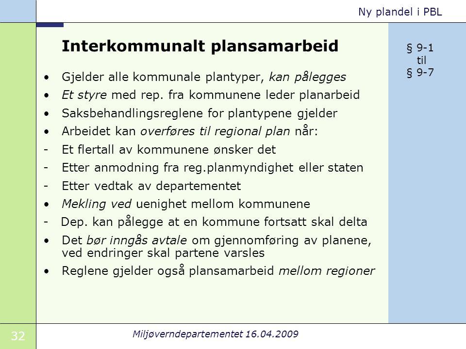 32 Miljøverndepartementet 16.04.2009 Ny plandel i PBL Interkommunalt plansamarbeid Gjelder alle kommunale plantyper, kan pålegges Et styre med rep.