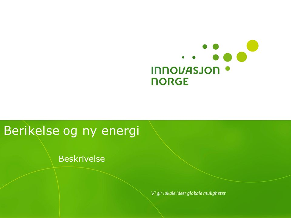 Berikelse og ny energi Beskrivelse