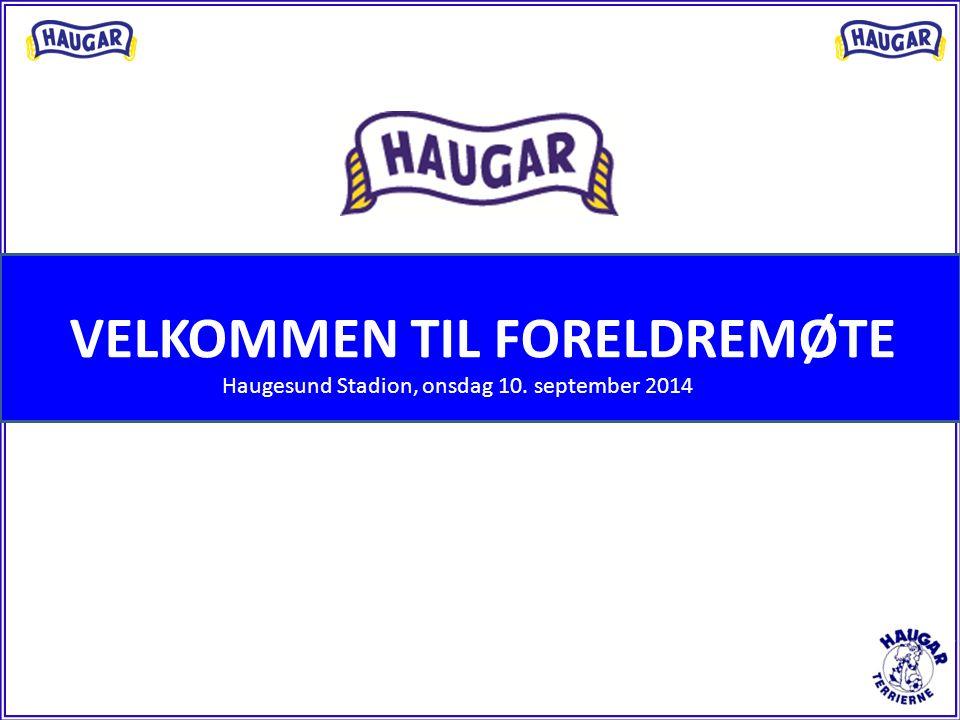 VELKOMMEN TIL FORELDREMØTE Haugesund Stadion, onsdag 10. september 2014