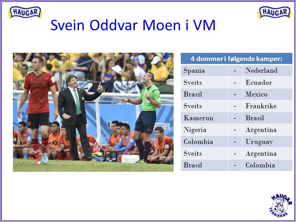 Svein Oddvar Moen i VM ––––-––--––––-––-- 4 dommer i følgende kamper: Spania - Nederland Sveits - Ecuador Brasil - Mexico Sveits - Frankrike Kamerun -