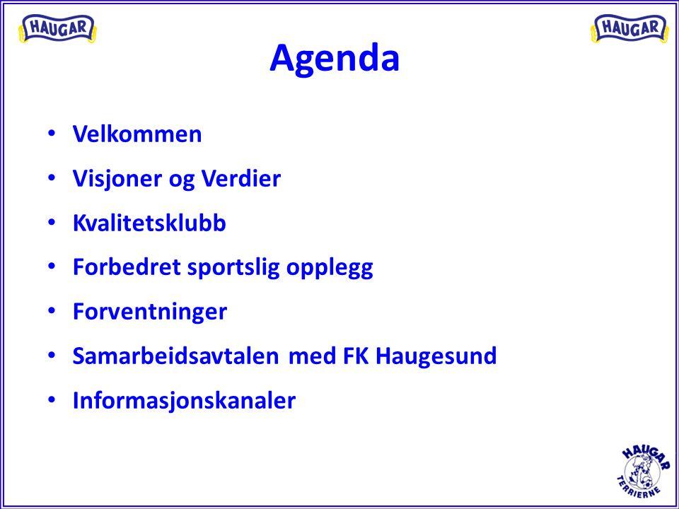 Agenda Velkommen Visjoner og Verdier Kvalitetsklubb Forbedret sportslig opplegg Forventninger Samarbeidsavtalen med FK Haugesund Informasjonskanaler