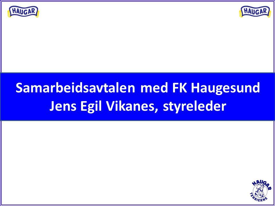 Samarbeidsavtalen med FK Haugesund Jens Egil Vikanes, styreleder