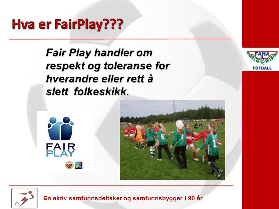En aktiv samfunnsdeltaker og samfunnsbygger i 90 år Fair Play handler om respekt og toleranse for hverandre eller rett å slett folkeskikk.