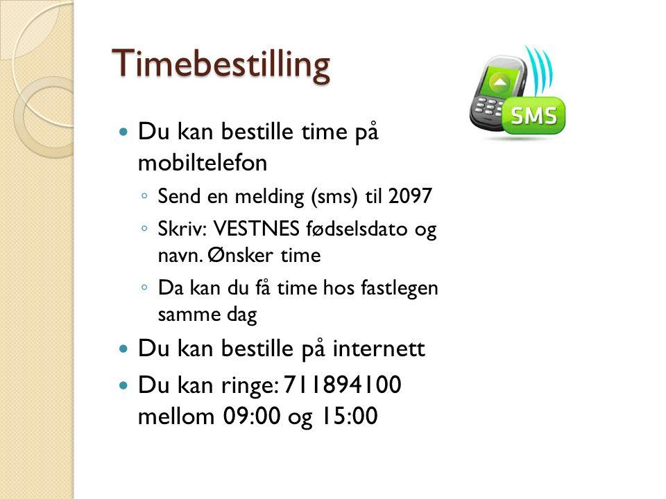 Timebestilling Du kan bestille time på mobiltelefon ◦ Send en melding (sms) til 2097 ◦ Skriv: VESTNES fødselsdato og navn.
