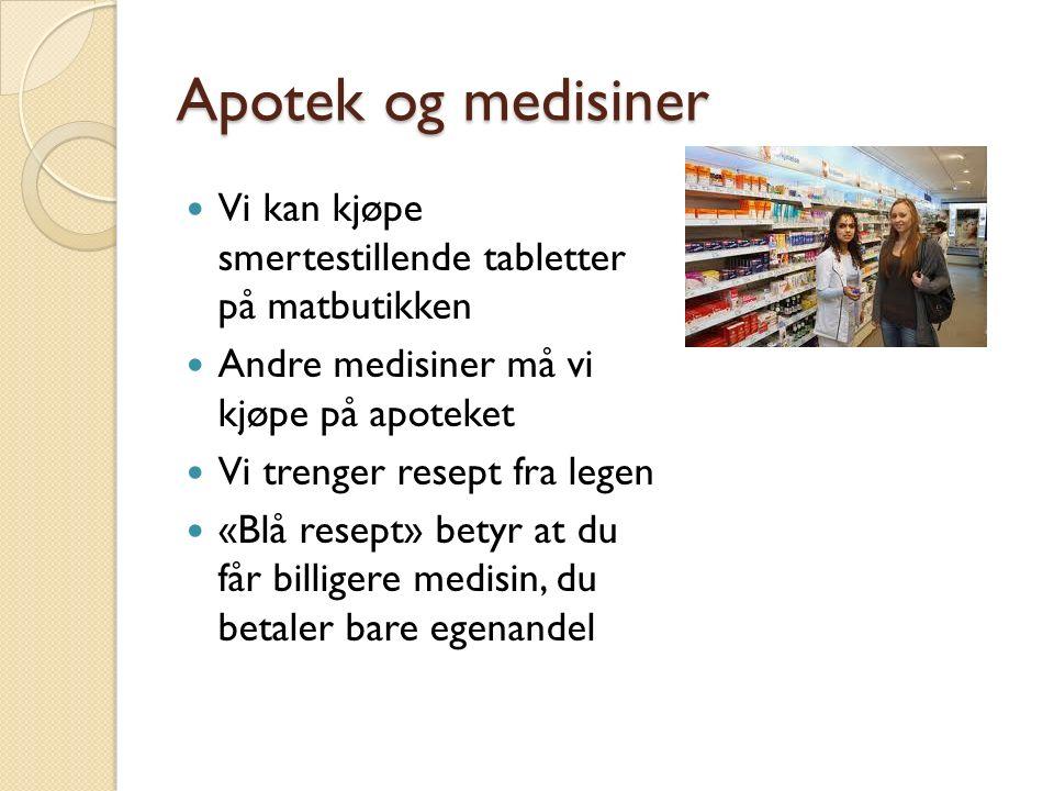 Apotek og medisiner Vi kan kjøpe smertestillende tabletter på matbutikken Andre medisiner må vi kjøpe på apoteket Vi trenger resept fra legen «Blå resept» betyr at du får billigere medisin, du betaler bare egenandel