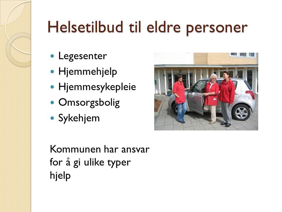 Helsetilbud til eldre personer Legesenter Hjemmehjelp Hjemmesykepleie Omsorgsbolig Sykehjem Kommunen har ansvar for å gi ulike typer hjelp