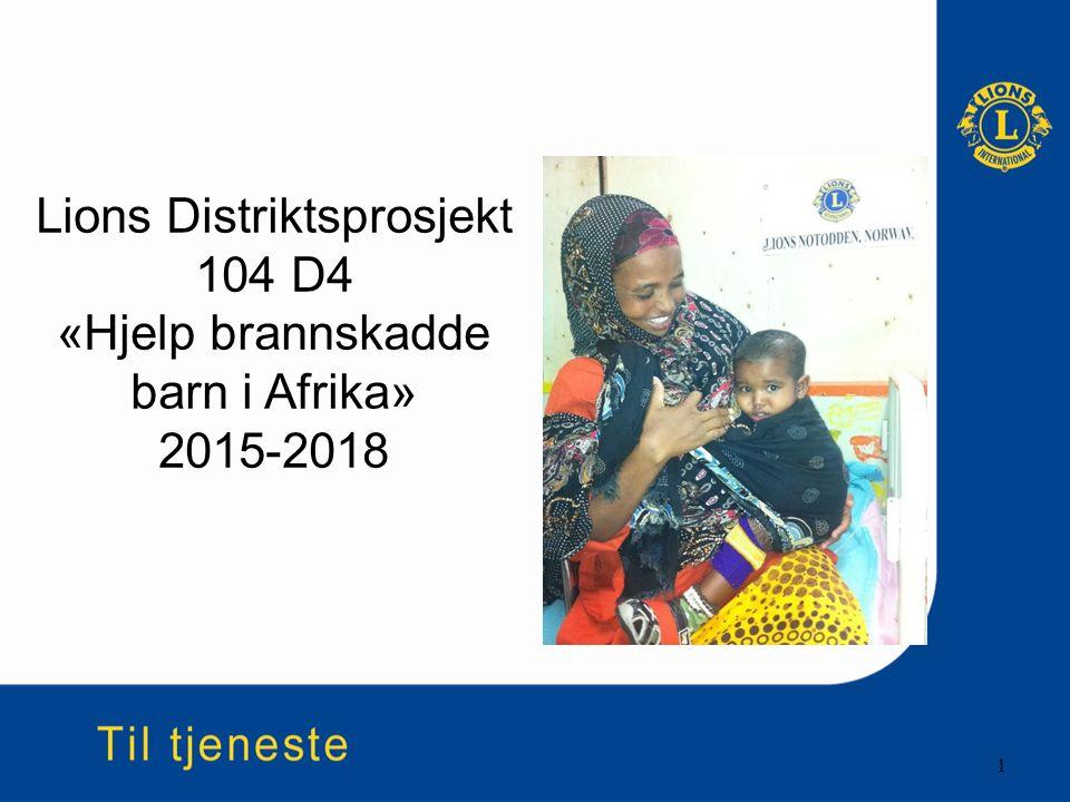 Lions Distriktsprosjekt 104 D4 «Hjelp brannskadde barn i Afrika» 2015-2018 1