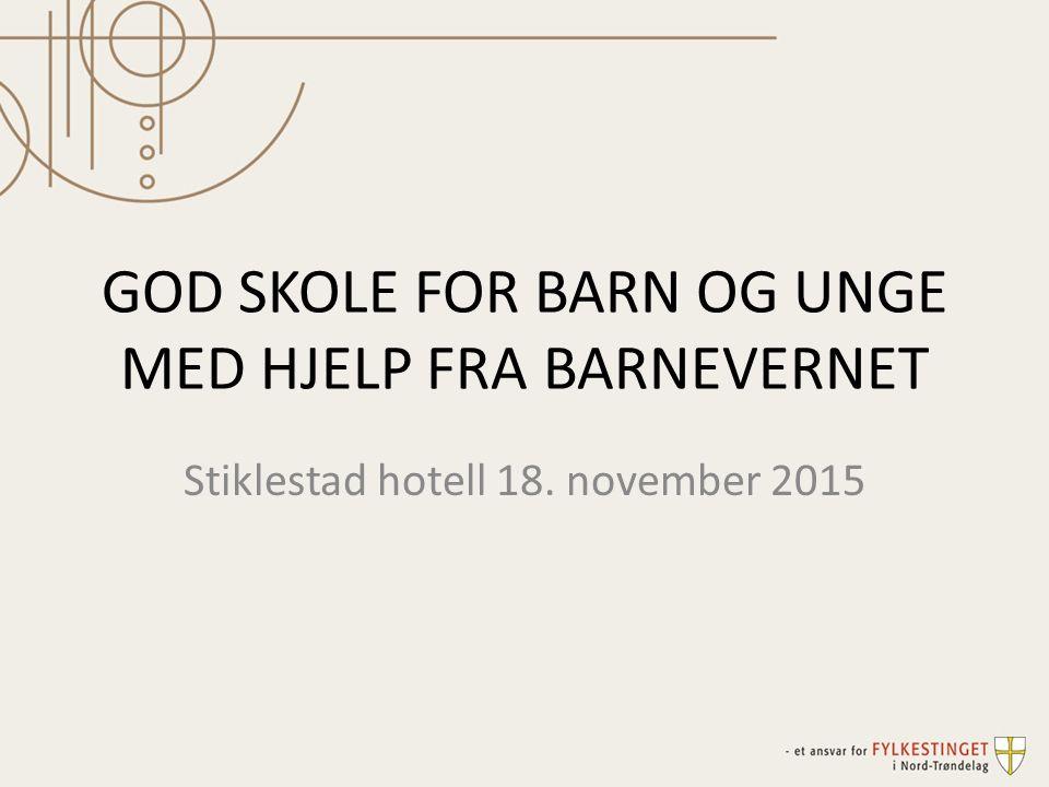 GOD SKOLE FOR BARN OG UNGE MED HJELP FRA BARNEVERNET Stiklestad hotell 18. november 2015