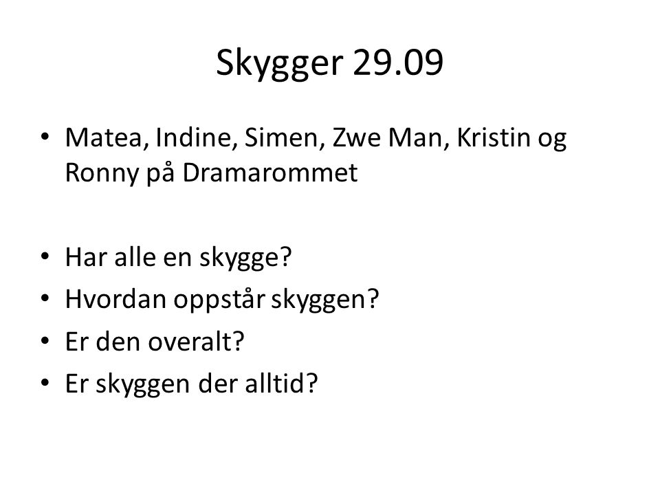 Skygger 29.09 Matea, Indine, Simen, Zwe Man, Kristin og Ronny på Dramarommet Har alle en skygge.
