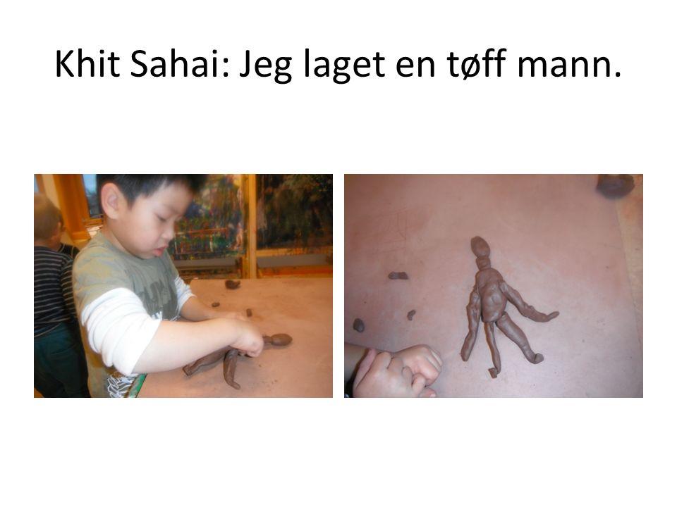 Khit Sahai: Jeg laget en tøff mann.