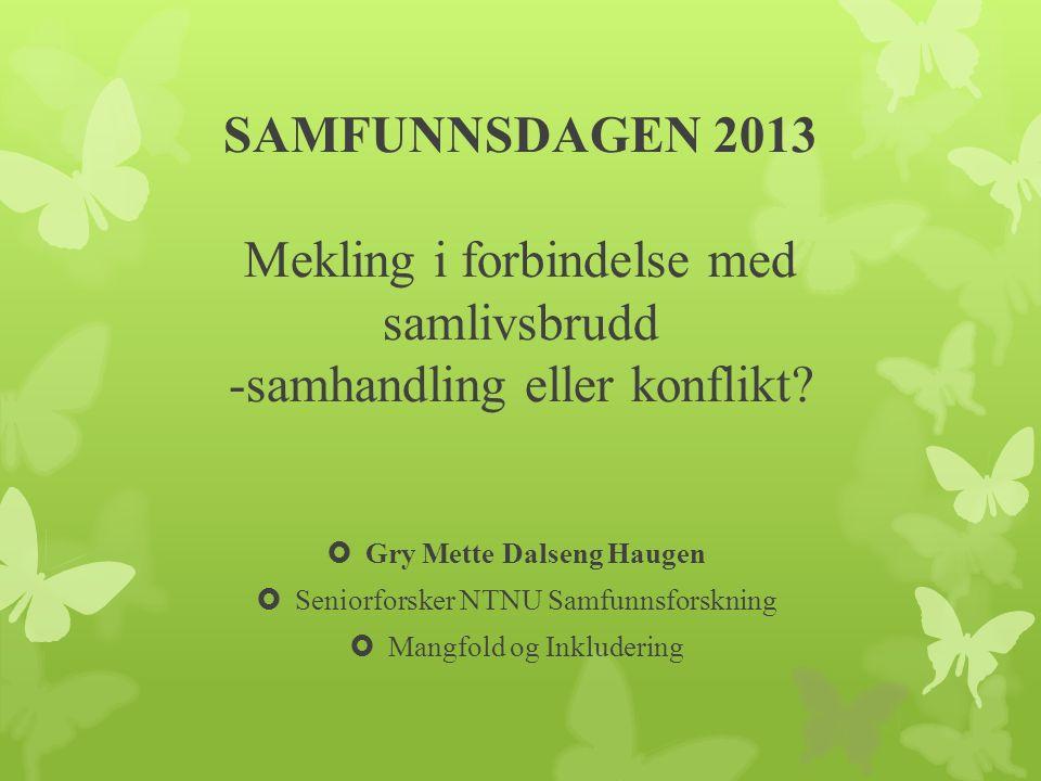 SAMFUNNSDAGEN 2013 Mekling i forbindelse med samlivsbrudd -samhandling eller konflikt.