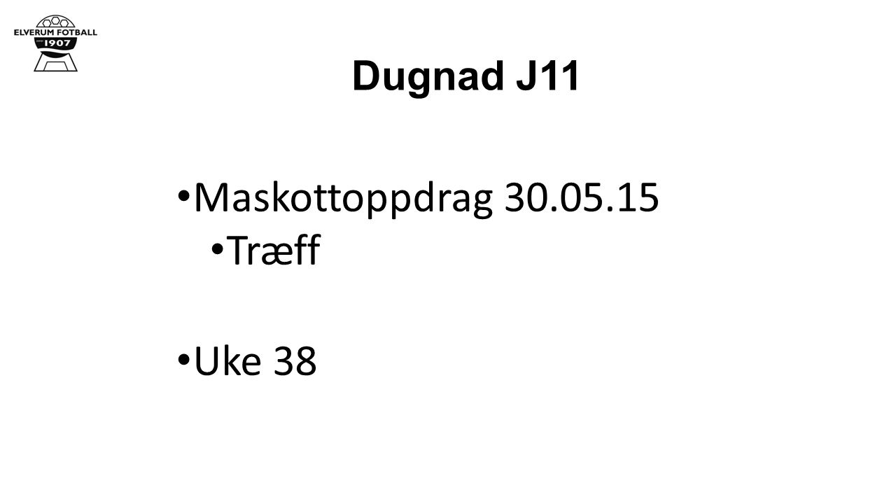 Dugnad J11 Maskottoppdrag 30.05.15 Træff Uke 38