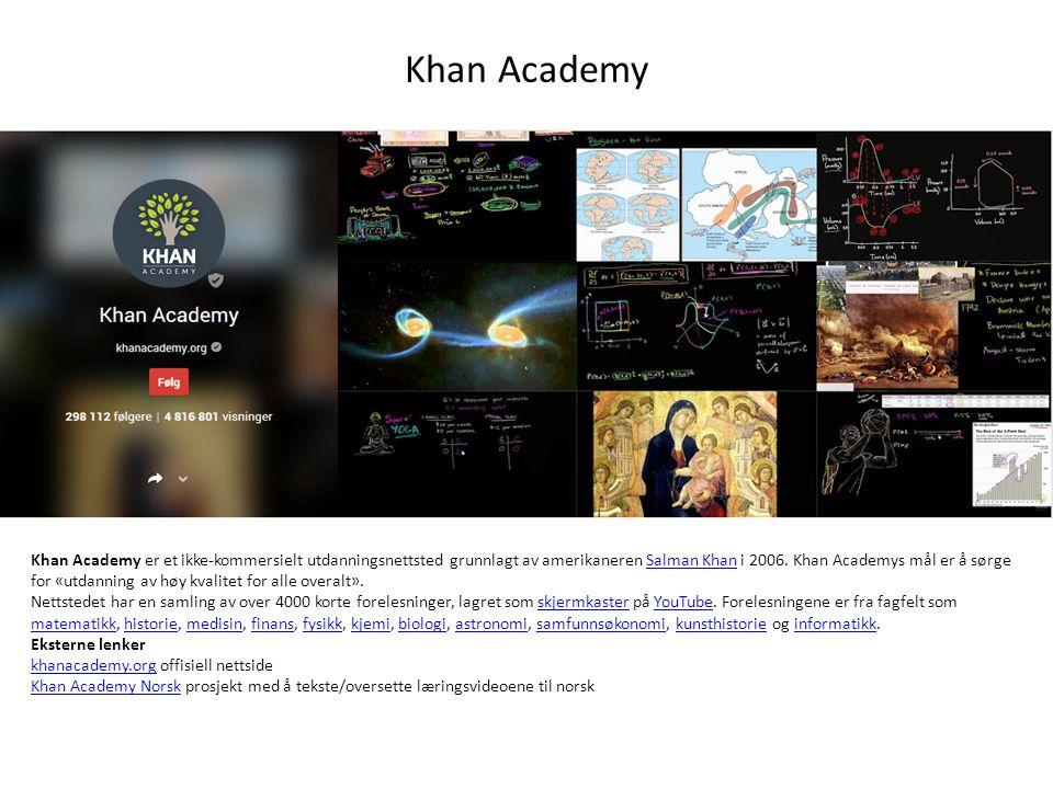 Khan Academy Khan Academy er et ikke-kommersielt utdanningsnettsted grunnlagt av amerikaneren Salman Khan i 2006.