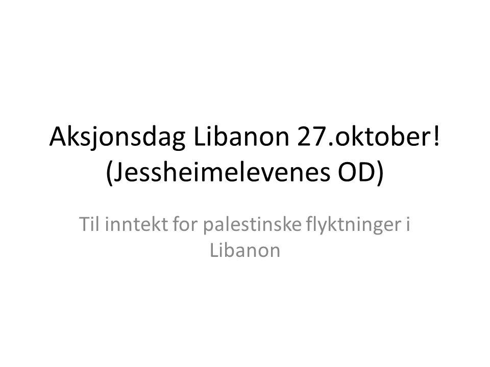 Aksjonsdag Libanon 27.oktober! (Jessheimelevenes OD) Til inntekt for palestinske flyktninger i Libanon